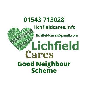 Lichfield Cares good neighbour scheme. Call 01543713028, email lichfieldcares@gmail.com or visit lichfieldcares.info